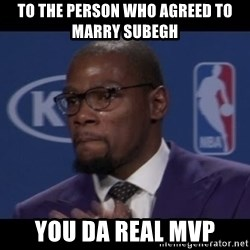 Kevin Durant MVP - To the person who agreed to marry subegh you da real mvp