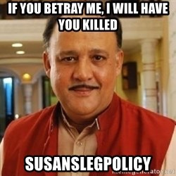 Alok Nath1 - IF YOU BETRAY ME, I WILL HAVE YOU KILLED SUSANSLEGPOLICY