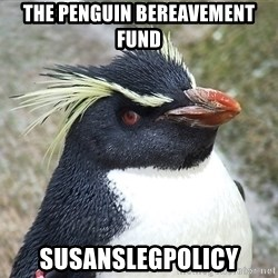 So What Penguin - THE PENGUIN BEREAVEMENT FUND SUSANSLEGPOLICY