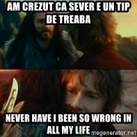 Never Have I Been So Wrong - Am crezut ca sever e un tip de treaba Never have i been so wrong in all my life