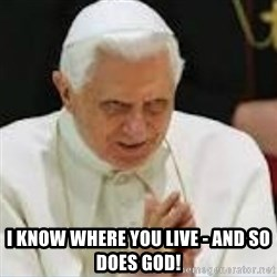 Pedo Pope -  I know where you live - and so does god!