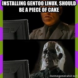 ill just wait here - Installing Gentoo linux, should be a piece of cake