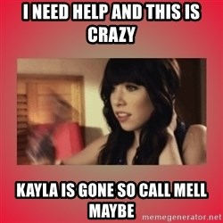 Call Me Maybe Girl - I NEed help and this is crazy kayla is gone so call mell maybe
