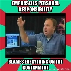Alex Jones  - emphasizes personal responsibility  blames everything on the government
