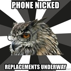 ITCS Owl - phone nicked replacements underway