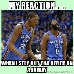 durant harden - My reaction...... when i step out tha office on a friday