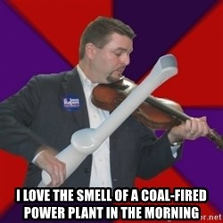 FiddlingRapert -  I love the smell of a Coal-fired Power plant in the morning