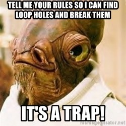 Its A Trap - Tell me your rules so I can find loop holes and break them It's a trap!