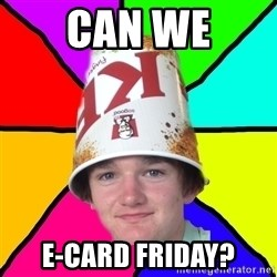 Bad Braydon - Can we E-Card Friday?