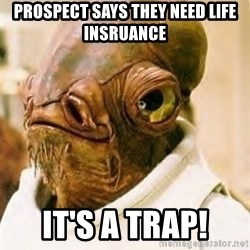 Its A Trap - Prospect says they need life insruance It's a Trap!