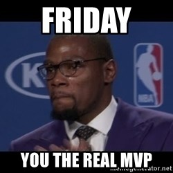 Kevin Durant MVP - friday  you the real mvp