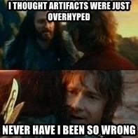 Never Have I Been So Wrong - I thought artifacts were just overhyped never have I been so wrong