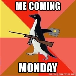 Socially Fed Up Penguin - Me coming monday