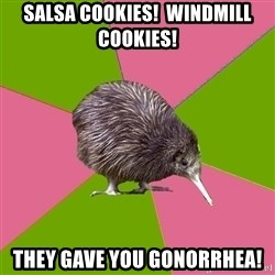 Choir Kiwi - Salsa cookies!  WindMIll Cookies! They Gave You gonorrhea!