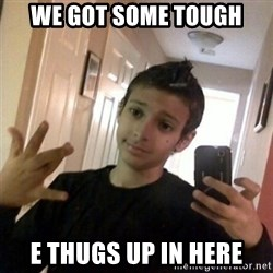 Thug life guy - We got some tough E thugs up in here