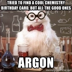 Chemistry Cat - tried to find a cool chemistry birthday Card, but all the good ones argon