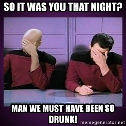Double Facepalm - so it was you that night? Man we must have been so drunk!