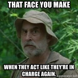 The Dale Face - That face you make When they act like they're in charge again.