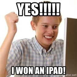 First Day on the internet kid - YES!!!!! I WON AN IPAD!