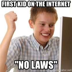 """First Day on the internet kid - first kid on the internet """"no laws"""""""