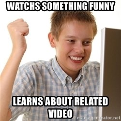 First Day on the internet kid - Watchs something funny Learns about related video