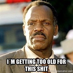 I'm Getting Too Old For This Shit -  I´m Getting Too old for this shit