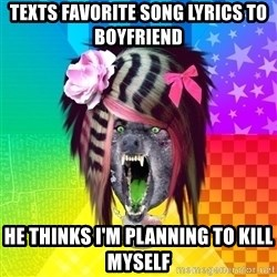 Insanity Scene Wolf - texts favorite song lyrics to boyfriend He thinks I'm planning to kill myself