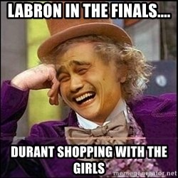 yaowonkaxd - Labron in the finals.... Durant shopping with the girls