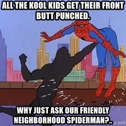 crotch punch spiderman - all the kool kids get their front butt punched. why just ask our friendly neighborhood spiderman?..