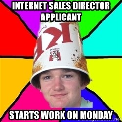 Bad Braydon - internet sales director applicant  starts work on monday