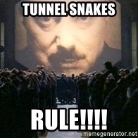 Big Brother is watching you... - Tunnel Snakes RULE!!!!
