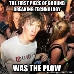 Sudden Clarity Clarence Template - The first piece of ground breaking technology Was the plow