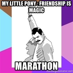 Freddie Mercury rage pose - My Little pony : friendship is magic Marathon