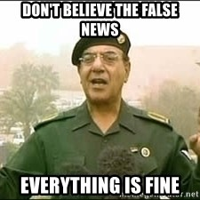Baghdad Bob - don't believe the false news everything is fine