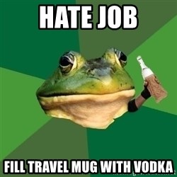 Foul Bachelor Frog (Alcoholic Anon) - hate job fill travel mug with vodka