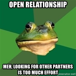 Foul Bachelor Frog - open relationship meh, looking for other partners is too much effort