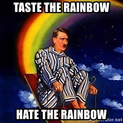 Bed Time Hitler - taste the rainbow hate the rainbow