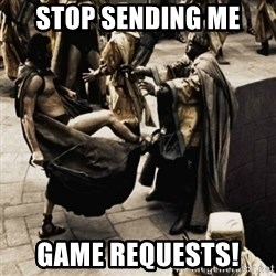 sparta kick - stop sending me GAME REQUESTS!