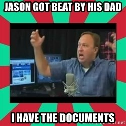 Alex Jones  - Jason got beat by his dad I have the documents