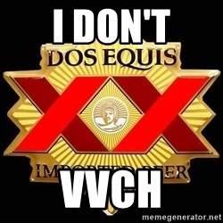 Dos Equis - I don't Vvch