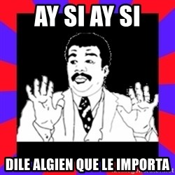 Watch Out Guys - Ay si ay si Dile algien que le importa