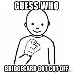 GUESS WHO YOU - GUESS WHO  BRIDGECARD GOT CUT OFF