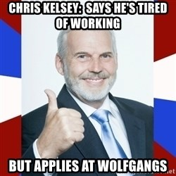 Idiot Anti-Communist Guy - chris kelsey:  says he's tired of working but applies at wolfgangs