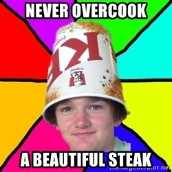 Bad Braydon - never overcook a beautiful steak