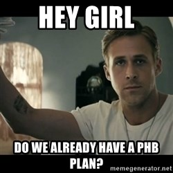 ryan gosling hey girl - HEY GIRL do we already have a phb plan?