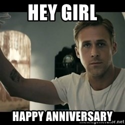 ryan gosling hey girl - HEY GIRL HAPPY ANNIVERSARY