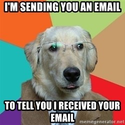 Business Dog - I'm sending you an email To tell you i received your email