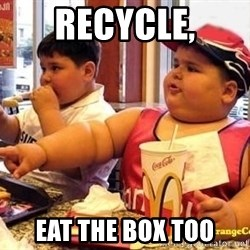 McDonalds Fat Kid - RECYCLE, EAT THE BOX TOO