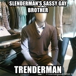 Trenderman - Slenderman's sassy gay brother Trenderman