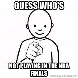GUESS WHO YOU - Guess who's Not playing in the NBA finals